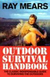 Ray Mears Outdoor Survival Handbook : A Guide to the Materials in the Wild an...