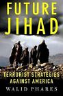 Future Jihad : Terrorist Strategies Against the West by Walid Phares (2005, Hardcover, Revised)