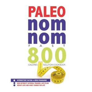 Details about Paleo Nom Nom Fast 800 Cookbook Intermittent fasting weight  loss and habit NEW