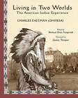 Living In Two Worlds: The American Indian Experience by Charles A. Eastman, James Trosper (Paperback, 2009)