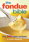The Fondue Bible: The 200 Best Recipes by Ilana Simon (Paperback, 2007)