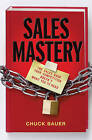 Sales Mastery: The Sales Book Your Competition Doesn't Want You to Read by Chuck Bauer (Hardback, 2011)