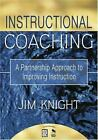 Instructional Coaching : A Partnership Approach to Improving Instruction by Jim Knight (2007, Paperback)