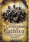 A Cavalryman in the Crimea: The Letters of Temple Godman, 5th Dragoon Guards by Philip Warner (Hardback, 2009)