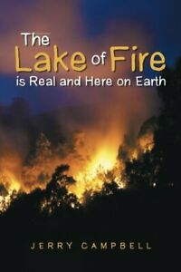 The-Lake-of-Fire-is-Real-and-Here-on-Earth-Campbell-Jerry-9781512717754-New