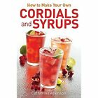 How to Make Your Own Cordials and Syrups by Catherine Atkinson (Paperback, 2015)