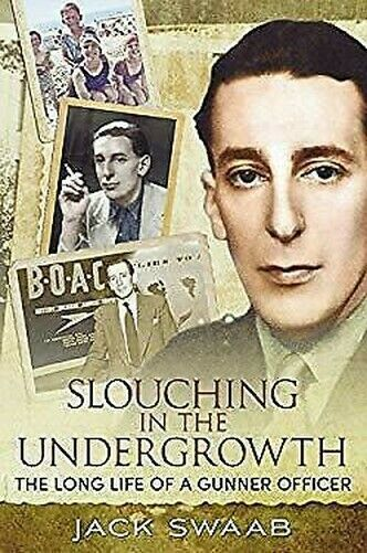 Slouching in der Undergrowth: The Long Life Of A Gunner Officer von Swaab, Jack