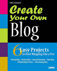 Create Your Own Blog: 6 Easy Projects to Start Blogging Like a Pro by Tris Hussey (Paperback, 2009)