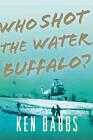 Who Shot the Water Buffalo? by Ken Babbs (Paperback / softback, 2012)