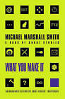 What You Make it: Selected Short Stories by Michael Marshall Smith (Paperback, 2000)