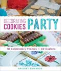 Decorating Cookies Party : 10 Celebratory Themes - 50 Designs by Bridget Edwards (2014, Paperback)