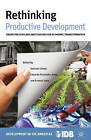 Rethinking Productive Development: Sound Policies and Institutions for Economic Transformation by Inter-American Development Bank (Paperback, 2014)