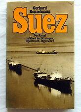 SUEZ - Der Kanal im Streit der Strategen, Diplomaten, Ing. - Gerhard Konzelmann
