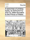 A Specimen of Printing Types, by Edmund Fry and Co. Letter-Founders to the Prince of Wales. by Multiple Contributors, See Notes Multiple Contributors (Paperback / softback, 2010)