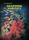 Graphing Habitats by Deborah Underwood, Isabel Thomas, Andrew Solway, Sarah Medina, Elizabeth Miles (Hardback, 2008)