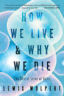 How We Live and Why We Die: The Secret Lives of Cells by Lewis Wolpert (Paperback, 2011)