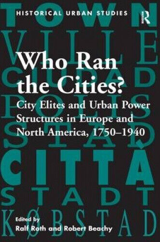 Who Ran the Cities?: City Elites and Urban Power Structures in Europe and
