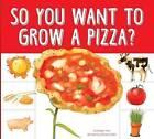 So You Want to Grow a Pizza? by Bridget Heos (Hardback, 2015)