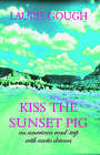 Kiss the Sunset Pig: An American Road-trip with Exotic Detours by Laurie Gough (Paperback, 2006)