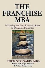 The Franchise MBA : Mastering the 4 Essential Steps to Owning a Franchise by Nick Neonakis (2013, Paperback)