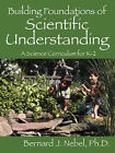 Building Foundations of Scientific Understanding: A Science Curriculum for K-2 by Bernard J Nebel (Paperback / softback, 2007)