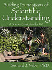 Building Foundations of Scientific Understanding: A Science Curriculum for K-2 by Bernard J Nebel (Paperback / softback, 2007)