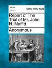 Report of the Trial of Mr. John N. Maffitt by Anonymous (Paperback / softback, 2012)