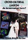 Cross Cultural Liaison: An Inconvenient Love by Rolade Brizuela Bethier (Paperback, 2008)