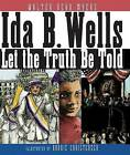 Ida B. Wells: Let the Truth Be Told by Walter Dean Myers (Hardback, 2008)
