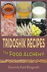 Tridoshik Recipes - The Food Alchemy by Sharmila Patil Bhagirath (Paperback / softback, 2013)