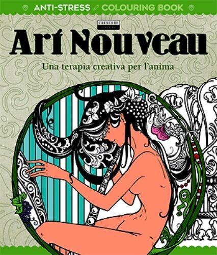 Art Nouveau. Una terapia creativa per l'anima. Antistress - Ed. Crescere