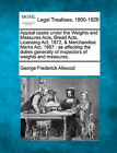 Appeal Cases Under the Weights and Measures Acts, Bread Acts, Licensing ACT, 1872, & Merchandise Marks ACT, 1887  : As Affecting the Duties Generally of Inspectors of Weights and Measures. by George Frederick Allwood (Paperback / softback, 2010)