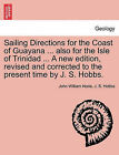 Sailing Directions for the Coast of Guayana ... Also for the Isle of Trinidad ... a New Edition, Revised and Corrected to the Present Time by J. S. Hobbs. by J S Hobbs, John William Norie (Paperback / softback, 2011)