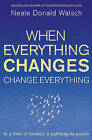 When Everything Changes, Change Everything: In a Time of Turmoil, a Pathway to Peace by Neale Donald Walsch (Paperback, 2010)