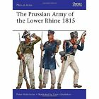 The Prussian Army of the Lower Rhine 1815 by Peter Hofschroer (Paperback, 2014)