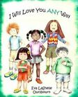 I Will Love You Any Way by Eva Lashelle Oursbourn (Paperback / softback, 2015)