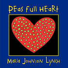 Peas Full Heart by Maria Johnson Lynch (Paperback / softback, 2010)