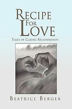 Recipe for Love : Tales of Caring Relationships by Beatrice Berger (2010,...