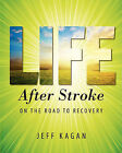 Life After Stroke: On the Road to Recovery by Jeff Kagan (Paperback / softback, 2011)
