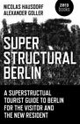 Superstructural Berlin: A Superstructural Tourist Guide to Berlin for the Visitor and the New Resident by Nicolas Hausdorf (Paperback, 2015)