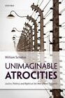 Unimaginable Atrocities: Justice, Politics, and Rights at the War Crimes Tribunals by William A. Schabas (Paperback, 2014)