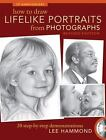 How to Draw Lifelike Portraits from Photographs : 20 Step-by-Step Demonstrations by Lee Hammond (2010, Paperback, Revised)