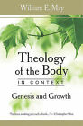 Theology of the Body in Context: Genesis and Growth by William E. May (Paperback, 2010)