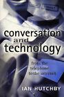 Conversation and Technology: From the Telephone to the Internet by Ian Hutchby (Hardback, 2000)