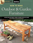 How to Make Outdoor & Garden Furniture: Instructions for Tables, Chairs, Planters, Trellises & More by Randy Johnson (Paperback, 2013)