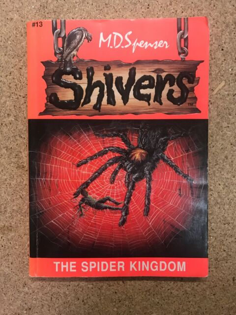 Shivers #13 The Spider Kingdom by M.D. Spenser