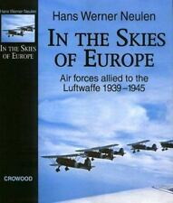 In the Skies of Europe: Air Forces Allied to the Luftwaffe 1939-1945, Neulen, Ha
