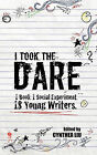 I Took the Dare: 1 Book. 1 Social Experiment. 18 Young Writers by Cynthea Liu (Paperback / softback, 2011)