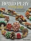 Bead Play Every Day: 20+ Projects with Peyote, Herringbone, and More by Beth Stone (Paperback, 2015)