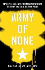 Army of None: Strategies to Counter Military Recruitment, End War, And Build a B